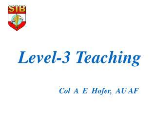 Level-3 Teaching                      Col  A  E  Hofer,  AU AF