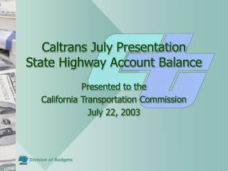 Caltrans July Presentation State Highway Account Balance