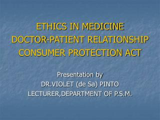 ETHICS IN MEDICINE DOCTOR-PATIENT RELATIONSHIP CONSUMER PROTECTION ACT Presentation by