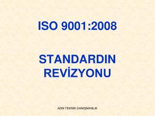 ISO 9001:2008  STANDARDIN REVİZYONU