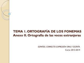 TEMA 1.  ORTOGRAFÍA DE LOS FONEMAS Anexo II. Ortografía de las voces extranjeras