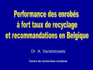 Dr  A. Vanelstraete Centre de recherches routières