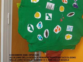 9 DICEMBRE 2008: OPEN DAY. GLI ALUNNI DELLA SCUOLA PRIMARIA  BARZAGHI ACCOLGONO  NELLA LORO SCUOLA I BAMBINI DI 5 ANNI D