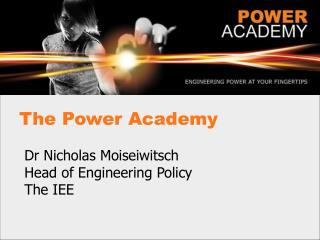 Dr Nicholas Moiseiwitsch Head of Engineering Policy The IEE