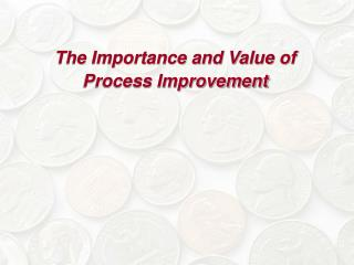 The Importance and Value of Process Improvement