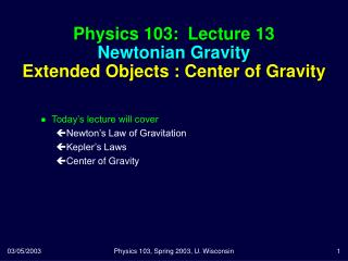 Physics 103:  Lecture 13 Newtonian Gravity Extended Objects : Center of Gravity