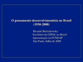 O pensamento desenvolvimentista no Brasil  1930-2008    Ricardo Bielschowsky               Escrit rio da CEPAL no Brasil