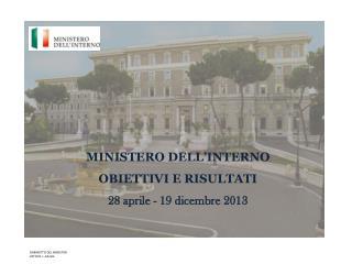 MINISTERO DELL'INTERNO OBIETTIVI  E RISULTATI 28 aprile -  19 dicembre  2013