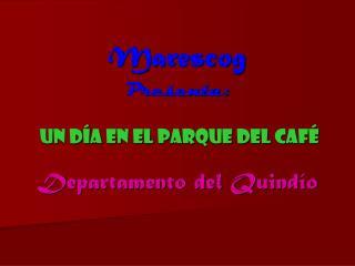 Marescog Presenta:  Un Día en el PARQUE DEL CAFÉ  Departamento del Quindío