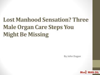 Lost Manhood Sensation Three Male Organ Care Steps You Might