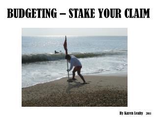 BUDGETING – STAKE YOUR CLAIM