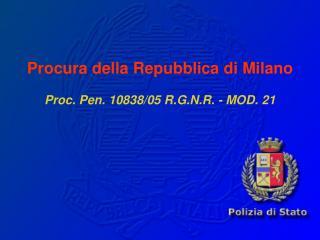 Procura della Repubblica di Milano Proc. Pen. 10838/05 R.G.N.R. - MOD. 21