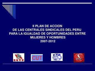 II PLAN DE ACCION DE LAS CENTRALES SINDICALES DEL PERU  PARA LA IGUALDAD DE OPORTUNIDADES ENTRE