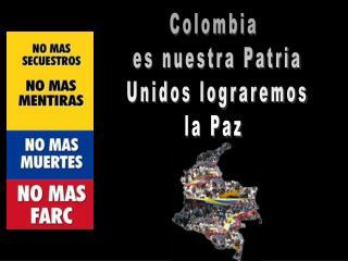 Colombia  es nuestra Patria Unidos lograremos la Paz