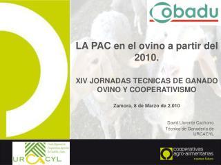 LA PAC en el ovino a partir del 2010. XIV JORNADAS TECNICAS DE GANADO OVINO Y COOPERATIVISMO
