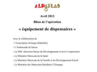 Avril 2012 Bilan de l'opération «équipement de dispensaires» Avec la collaboration de