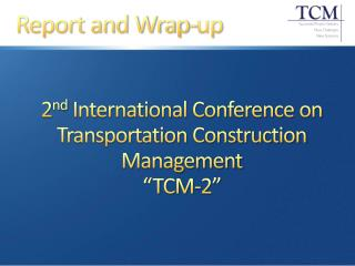 2 nd  International Conference on Transportation Construction Management �TCM-2�