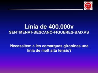 Línia de 400.000v  SENTMENAT-BESCANÓ-FIGUERES-BAIXÀS