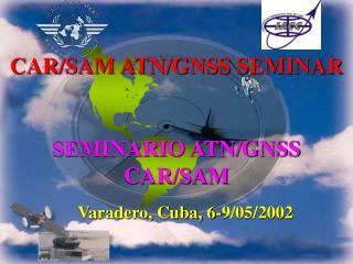 CAR/SAM ATN/GNSS SEMINAR SEMINARIO ATN/GNSS CAR/SAM