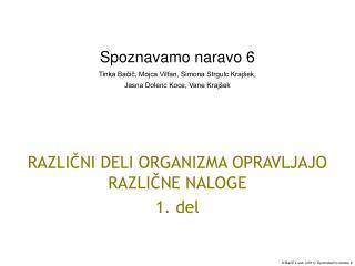 RAZLIČNI DELI ORGANIZMA OPRAVLJAJO RAZLIČNE NALOGE 1. del