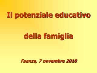 Il potenziale educativo della famiglia Faenza, 7 novembre 2010