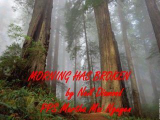 MORNING HAS BROKEN          by Neil Diamond     PPS Martha Mai Nguyen