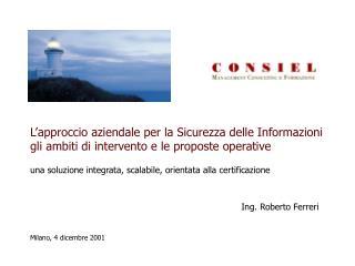 una soluzione integrata, scalabile, orientata alla certificazione Ing. Roberto Ferreri