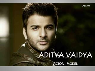 ADITYA  VAIDYA ACTOR - MODEL