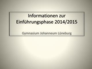Informationen zur Einführungsphase 2014/2015 Gymnasium Johanneum Lüneburg