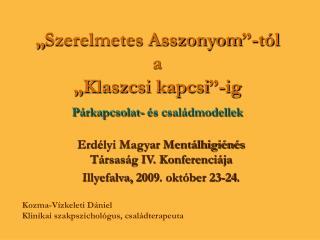 Erdélyi Magyar Mentálhigiénés Társaság IV. Konferenciája Illyefalva, 2009. október 23-24.
