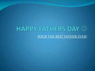 HAPPY FATHERS DAY  