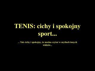 TENIS: cichy i spokojny sport...