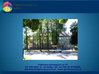 Publiczne Gimnazjum nr 33  92-108 Łódź, ul.  Janosika 136  ,  tel/fax 42 6794650,
