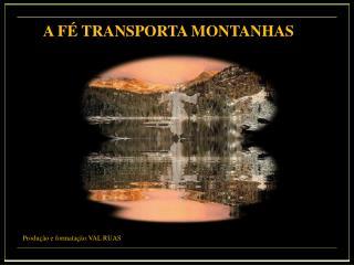 A FÉ TRANSPORTA MONTANHAS
