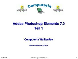 Adobe Photoshop Elements 7.0 Teil 1 Computeria Wallisellen Manfred Hildebrand / 19.08.09