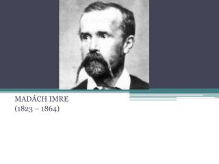MADÁCH IMRE (1823 – 1864)