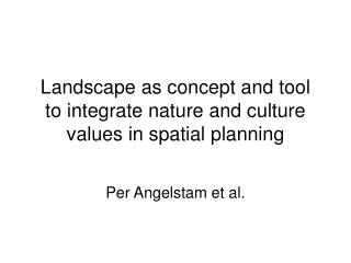 Landscape as concept and tool to integrate nature and culture values in spatial planning