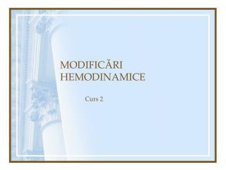 MODIFICĂRI HEMODINAMICE