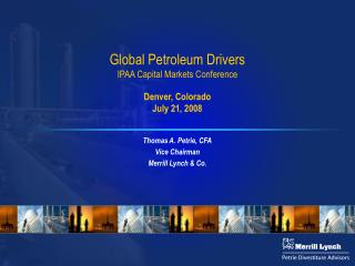 Global Petroleum Drivers IPAA Capital Markets Conference Denver, Colorado July 21, 2008