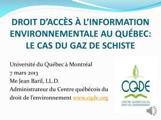 DROIT D�ACC�S � L�INFORMATION ENVIRONNEMENTALE AU QU�BEC: LE CAS DU GAZ DE SCHISTE