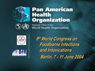 5 th  World Congress on Foodborne Infections and Intoxications     Berlin, 7 - 11 June 2004