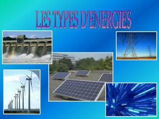 LES TYPES D'ENERGIES