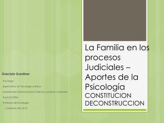 La Familia en los procesos Judiciales –  Aportes de la Psicología  CONSTITUCION DECONSTRUCCION