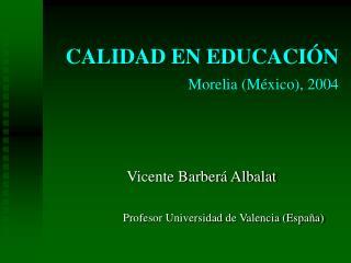 CALIDAD EN EDUCACIÓN Morelia (México), 2004