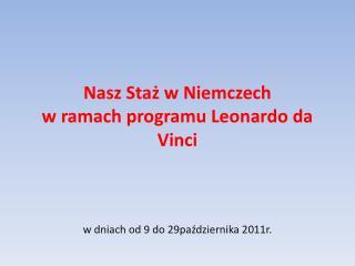 Nasz Staż w Niemczech w ramach programu Leonardo da Vinci  w dniach od 9 do 29października 2011r.