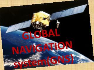 GLOBAL  NAVIGATION system(GNS)
