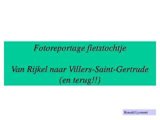 Fotoreportage fietstochtje Van Rijkel naar Villers-Saint-Gertrude (en terug!!)