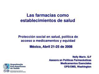 Nelly Marín. Q.F Asesora en Políticas Farmacéuticas Medicamentos Esenciales   OPS/OMS, Washington