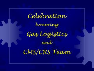 Celebration honoring Gas Logistics and CMS/CRS Team