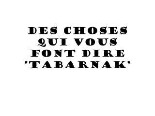 Des choses qui vous font dire 'tabarnak'